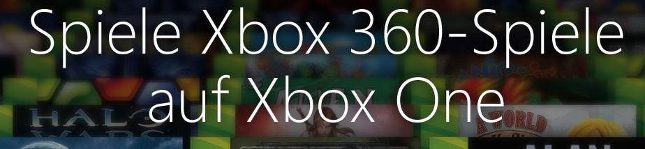 xbox 360 games auf xbox one spielen