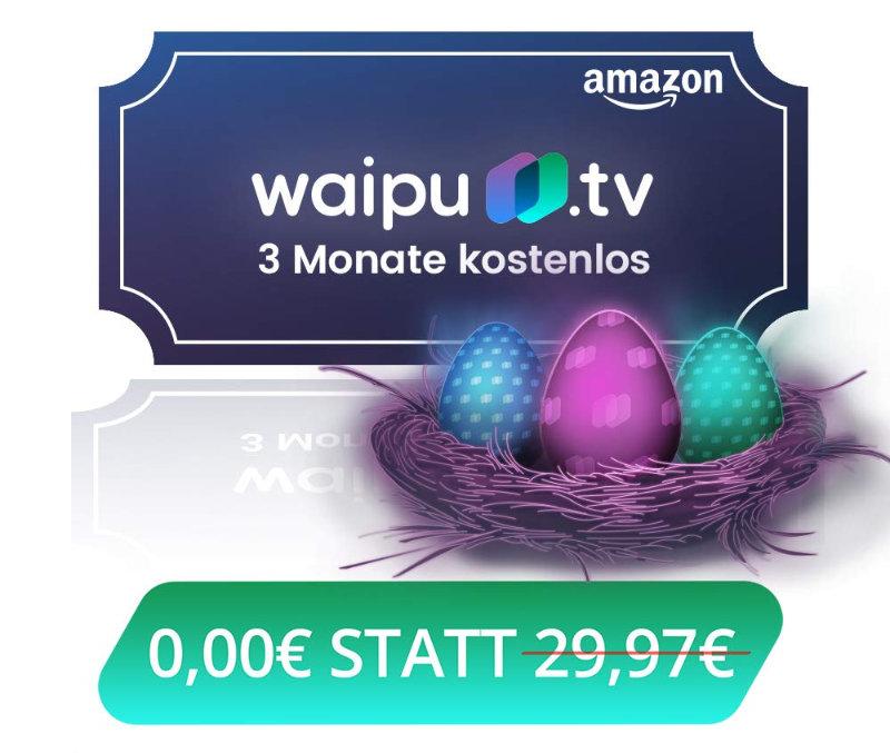 waipu.tv - Kostenlos Gutschein für 3 Monate fernsehen bei Amazon - Ostern 2019