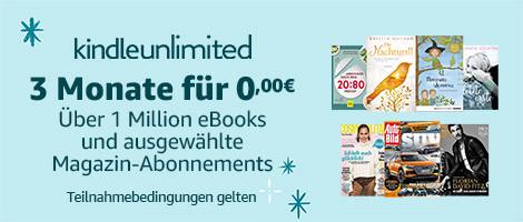Kindle Unlimited - 3 Monate gratis - auch für Bestandskunden ohne laufendes Abo